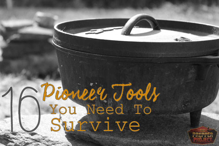 16 pioneer tools you need to survive, pioneer tools, pioneer tool supply