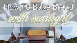 How To Bake Bread with Sunlight- Solar Cooking